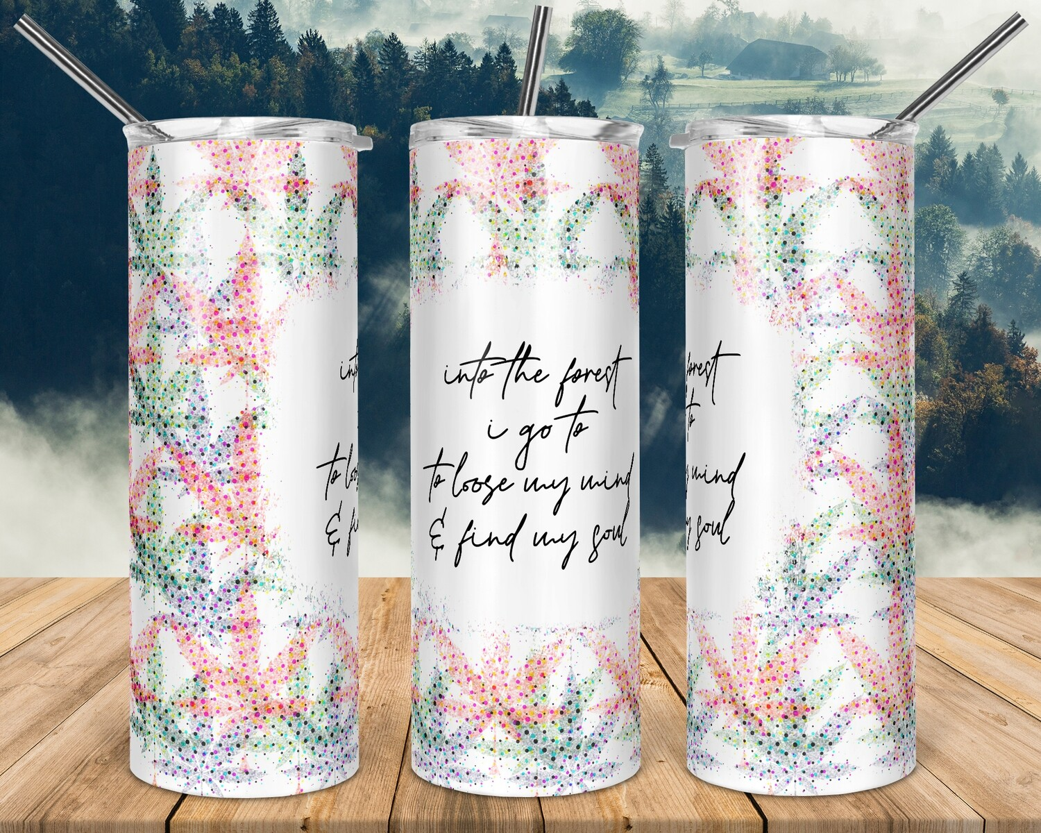 Weed Into the forest I go -  20oz TUMBLER PNG Sublimation
