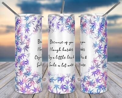 Weed Because of you -  20oz TUMBLER PNG Sublimation