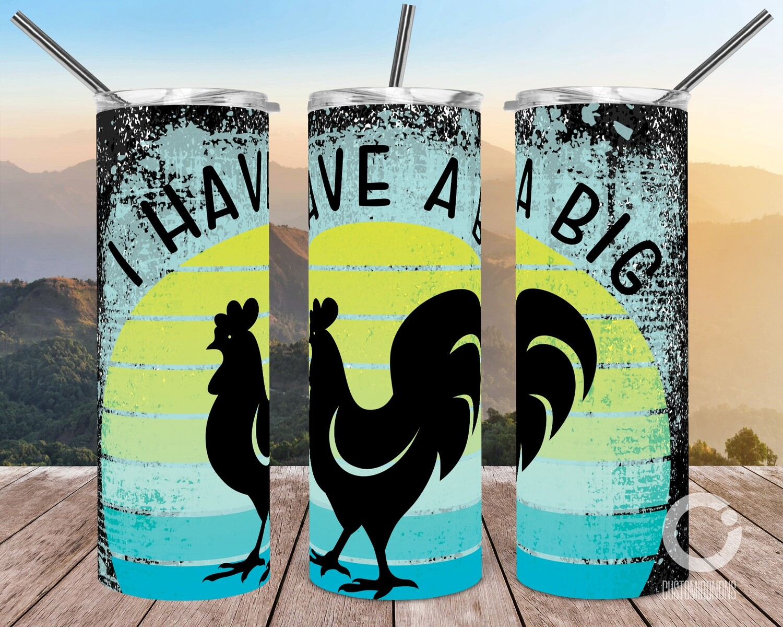 I have a big (Chicken) 20oz Tumbler Design
