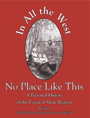 In All the West No Place Like This - A Pictorial History of the Coeur d'Alene Region