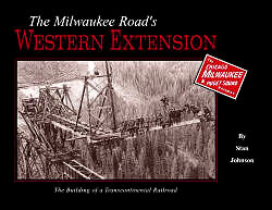 The Milwaukee Road's Western Extension - The Building of a Transcontinental Railroad