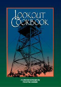Lookout Cookbook - A Collection of Recipes by Forest Fire Lookouts