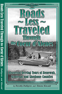 Roads Less Traveled Through the Coeur d'Alenes - Historical Driving Tours of Benewah, Kootenai & Shoshone Counties
