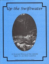 Up the Swiftwater - A Pictorial History of the Colorful Upper St. Joe River Country