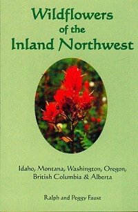 Wildflowers of the Inland Northwest - Idaho, Montana, Washington, Oregon, B. C. & Alberta