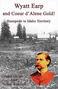 Wyatt Earp and Coeur d'Alene Gold - Stampede to the Idaho Territory