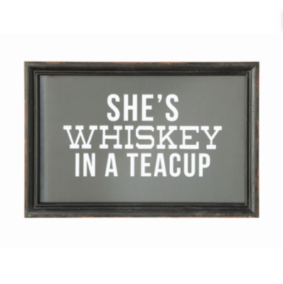 Shes whiskey in a teacup