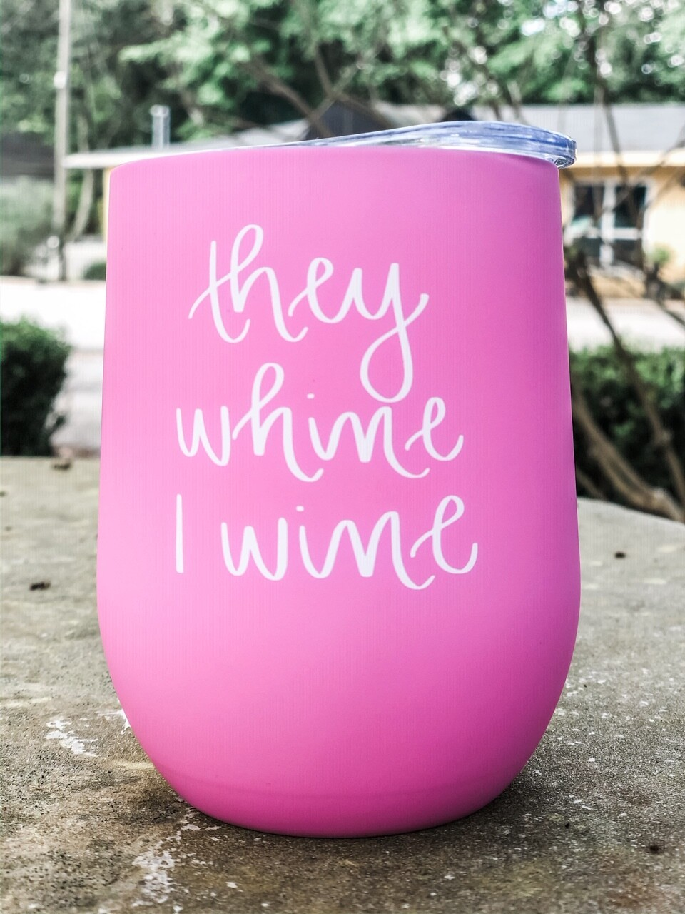 They Whine I Wine Insulated Tumbler