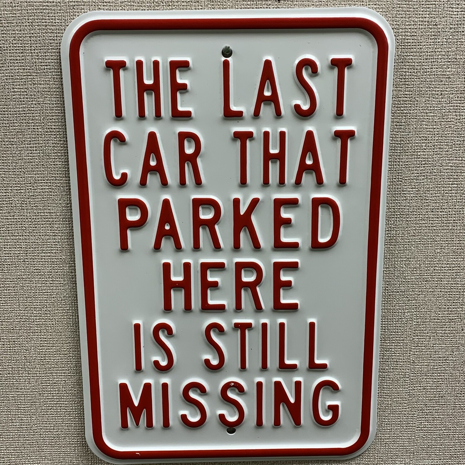 """"""" The Last Car That Parked Here Is Still Missing"""" Metal Sign"""