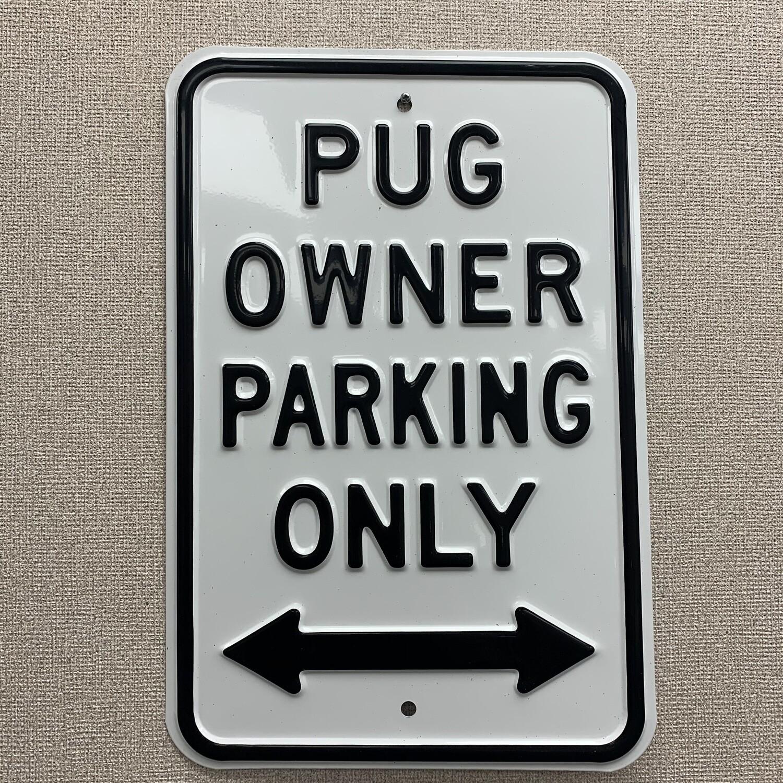 Pug Owner Parking Only Metal Sign