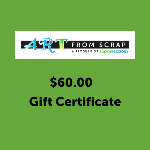 Art From Scrap Gift Certificate / $60.00