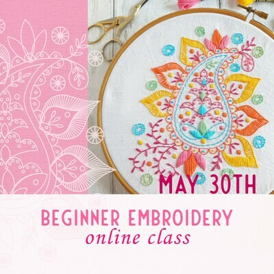 Beginner Embroidery Online Class May 30th