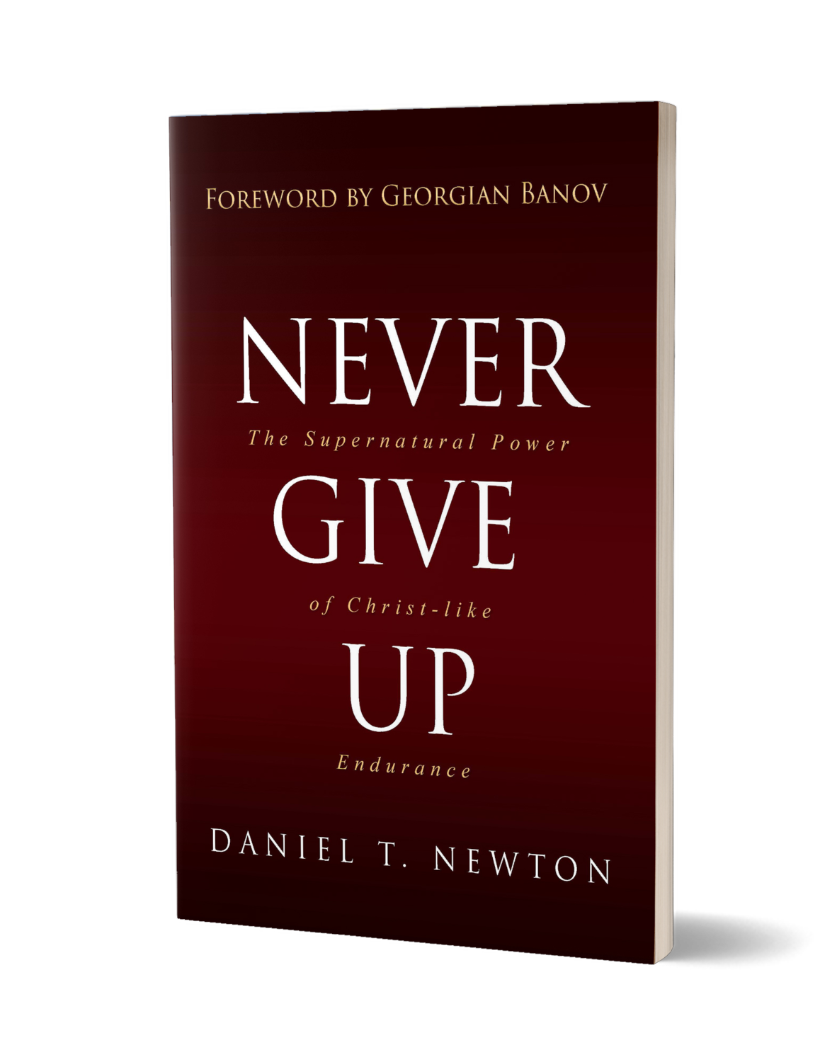 Never Give Up: Supernatural Power of Christ-like Endurance