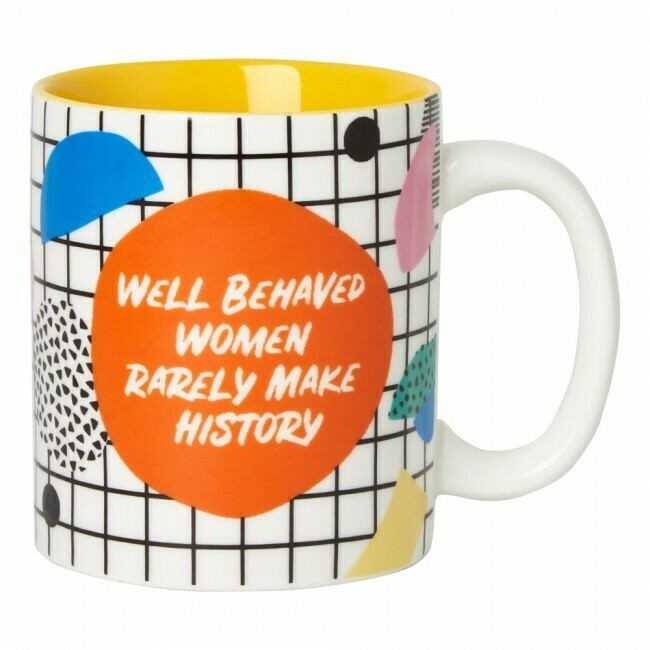Mug - Well Behaved Women Rarely Make History