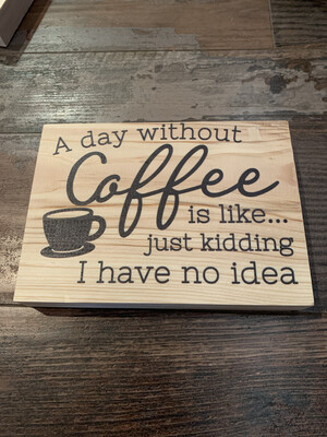 A Day Without Coffee Just Kidding