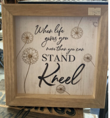 When Life Gives More Kneel w/Frame