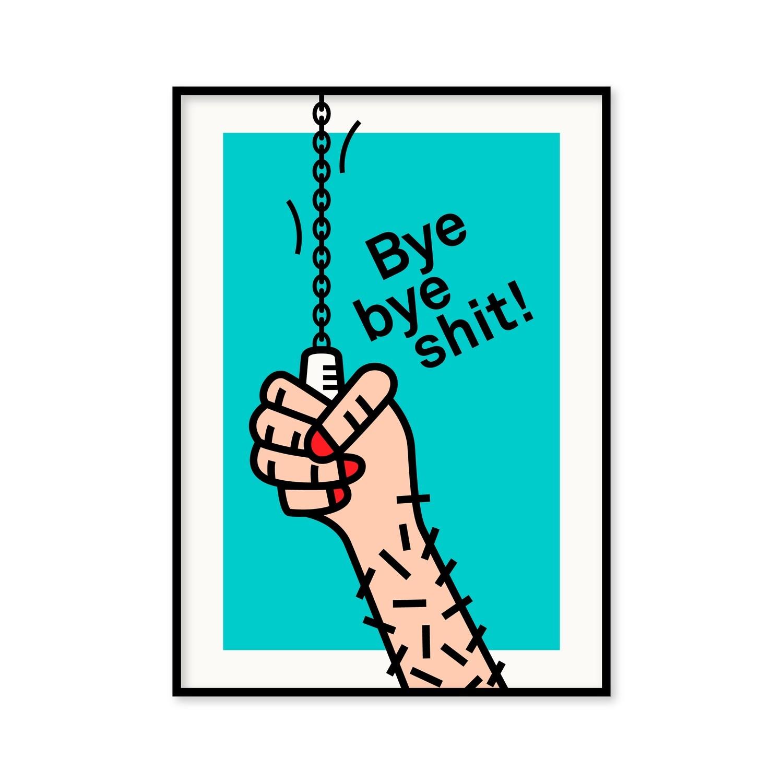 Bye Bye Shit! - Poster 50x70