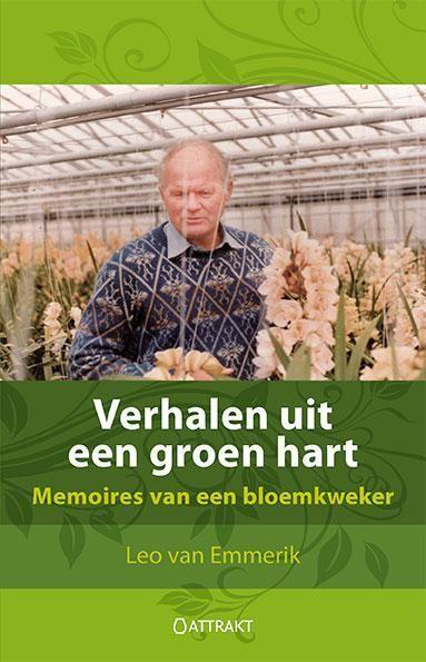 Verhalen uit een groen hart: memoires van een bloemkweker