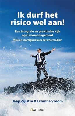 Ik durf het risico wel aan: een integrale en praktische kijk op risicomanagement