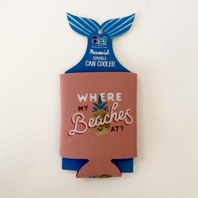 'Where are my beaches at' Koozie