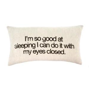 """""""I'm so Good at Sleeping"""" Pillow"""