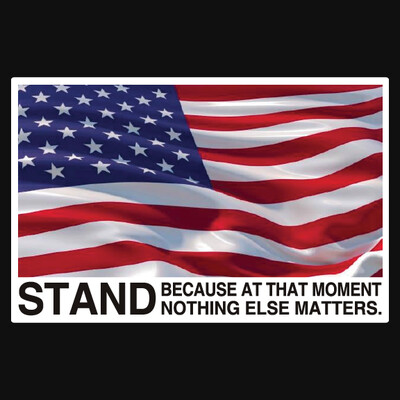 Stand. Because at that Moment Nothing Else Matters. US Flag Decal Sticker