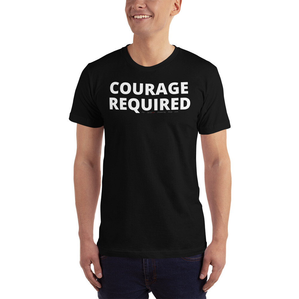 """""""COURAGE REQUIRED"""""""
