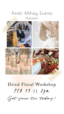 Dried Floral Workshop ~ Feb 13, 2021