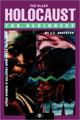 The Black Holocaust For Beginners (Paperback) – by: S.E. Anderson  (Author), Vanessa Holley (Illustrator)