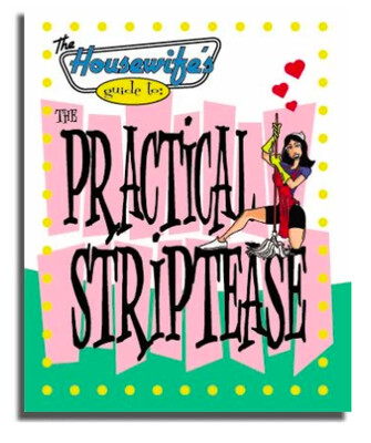 The Housewife's Guide to the Practical Striptease