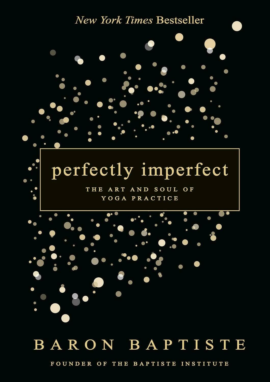 Perfectly Imperfect: The Art & Soul Of Yoga Practice