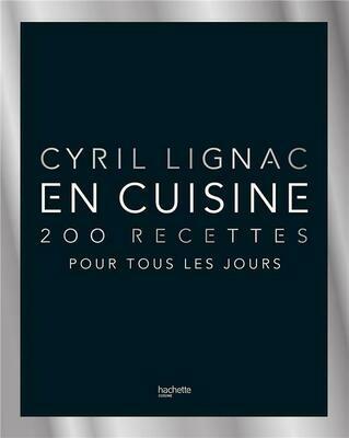 LIGNAC Cyril, En cuisine 200 recettes pour tous les jours