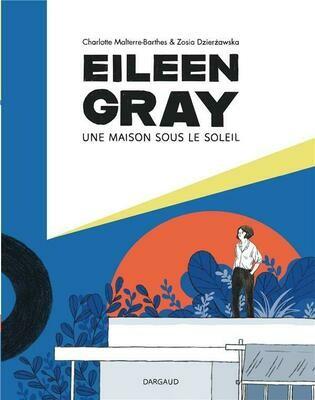 Malterre-Barthes C, Dzierzawska Z, Eileen Gray ; Une maison sous le soleil