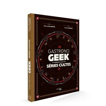 Gastrono Geek, 37 recettes inspirées de séries cultes