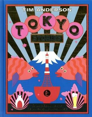 ANDRESON Tim, Tokyo stories ; à la découverte de la cuisine japonaise