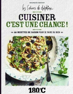 BRUNET Delphine,  Les cahiers de Delphine ; cuisiner, c'est une chance ! ; 66 recettes de saison pour se faire du bien