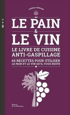 THEROND Aurélie, CURT Claire, Le pain et le vin; le livre de cuisine anti-gaspillage