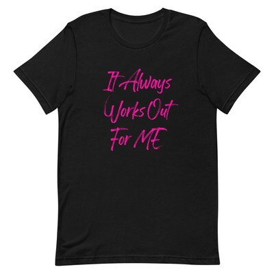 It Always Works Out For ME T-Shirt