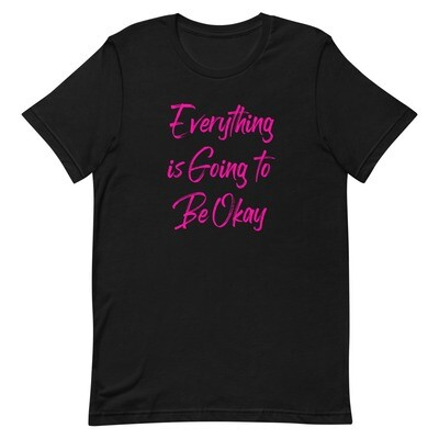 Everything is Going to Be Okay T-Shirt