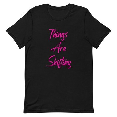 Things Are Shifting T-Shirt