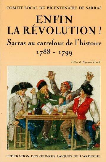 Enfin la Révolution ! Sarras au carrefour de l'histoire 1788-1799