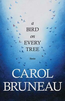 Bird on Every Tree - Carol Bruneau