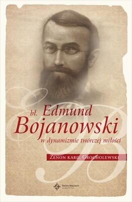 bł. Edmund Bojanowski w dynamizmie twórczej miłości