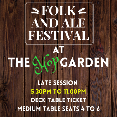 FOLK & ALE FESTIVAL- MEDIUM TABLE LATE SESSION TICKET