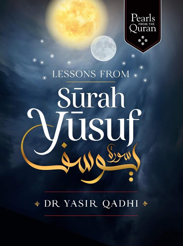 Lessons from Surah Yusuf - Yasir Qadhi