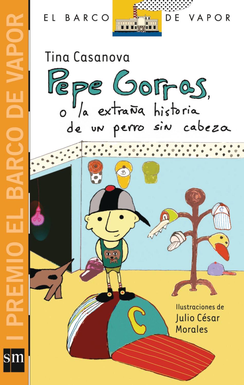 CUARTO - PEPE GORRAS O LA EXTRAÑA HISTORIA DE UN PERRO SIN CABEZA - SM - ISBN 9781934801284