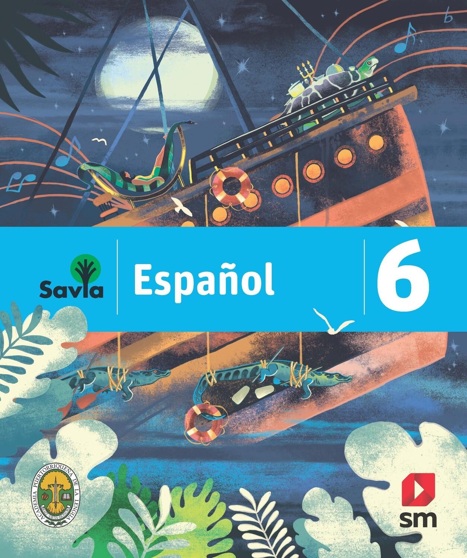 SEXTO - SAVIA ESPAÑOL 6 TEXTO, CUADERNO DE VOCABULARIO, ALGO MAS PARA LEER Y ACCESO DIGITAL - SM - 2019 - ISBN 9781630146528