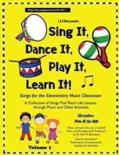 Sing It, Dance It, Play It, Learn It! Piano Accompaniments for Vol. 1
