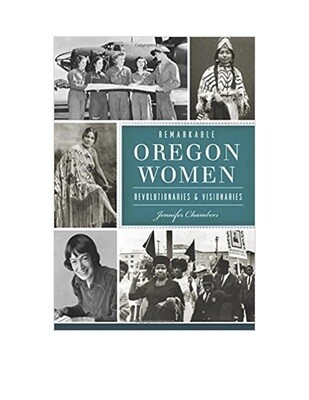 Remarkable Oregon Women: Revolutionaries and Visionaries