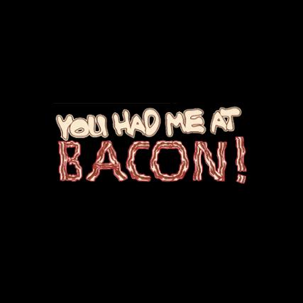 """""""You Had Me at Bacon"""" (Mens/Ladies Shirt)"""